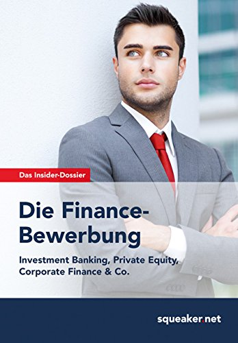 Das Insider-Dossier: Die Finance-Bewerbung: Investment Banking, Private Equity, Corporate Finance & Co.