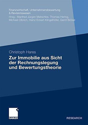 Zur Immobilie aus Sicht der Rechnungslegung und Bewertungstheorie (Finanzwirtschaft, Unternehmensbewertung & Revisionswesen) (German Edition) … Unternehmensbewertung & Revisionswesen)
