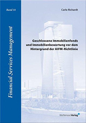 Geschlossene Immobilienfonds und Immobilienbewertung vor dem Hintergrund der AIFM-Richtlinie (Financial Services Management)