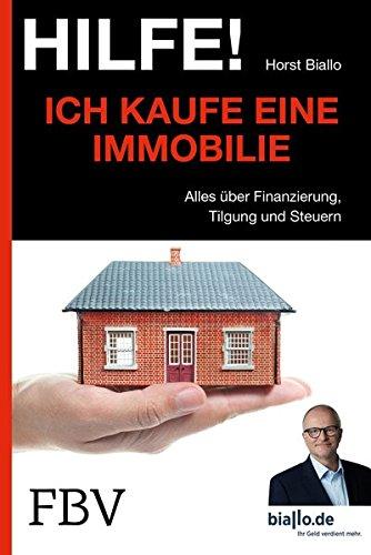 Hilfe! Ich kaufe eine Immobilie: Alles Über Finanzierung, Tilgung Und Steuern