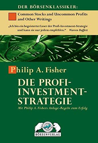 Die Profi-Investment-Strategie: Mit Philip A. Fisher Anlage-Regeln zum Erfolg: Mit Philip A. Fishers Anlage-Regeln zum Erfolg