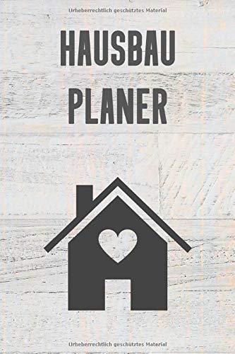 Hausbau Planer: Notizbuch zur Dokumentation des Baufortschrittes auf der Baustelle|für den Hausbau oder die Renovierung einer Immobilie
