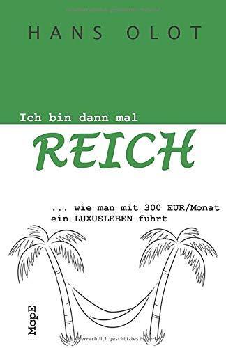 Ich bin dann mal reich: Wie man mit 300 EUR/Monat ein LUXUSLEBEN führt