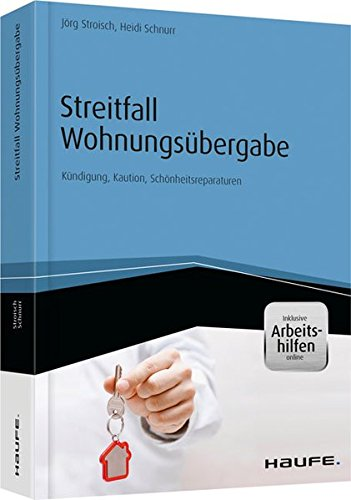 Streitfall Wohnungsübergabe - inkl. Arbeitshilfen online: Kündigung, Kaution, Schönheitsreparaturen (Haufe Fachbuch)