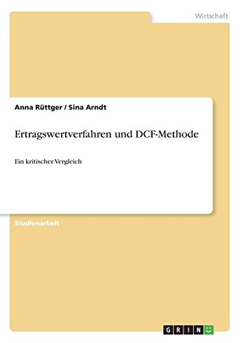 Ertragswertverfahren und DCF-Methode: Ein kritischer Vergleich