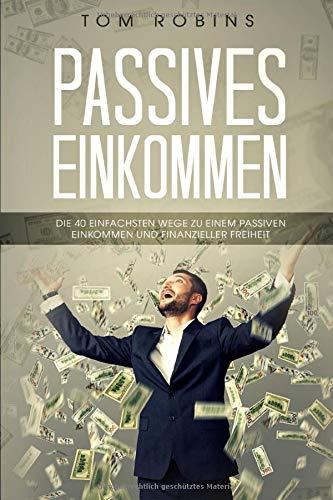 PASSIVES EINKOMMEN: Die 40 einfachsten Wege zu einem passiven Einkommen und finanzieller Freiheit