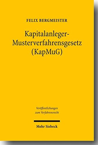 Kapitalanleger - Musterverfahrensgesetz (KapMuG): Bestandsaufnahme und Reformempfehlung aus der Perspektive von Recht und Praxis der US-amerikanischen ... zum Verfahrensrecht, Band 60)